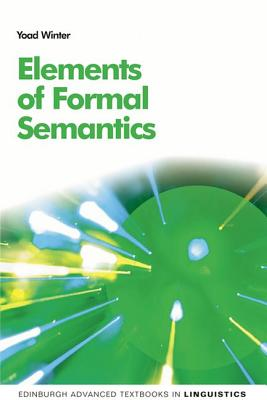 Elements of Formal Semantics By Winter, Yoad