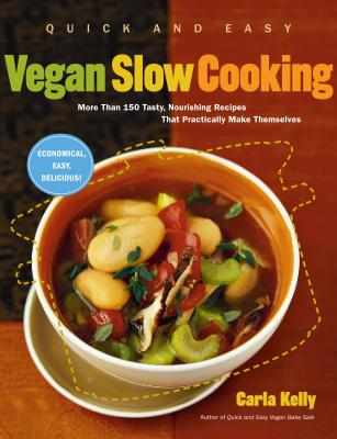 Quick and Easy Vegan Slow Cooking By Kelly, Carla